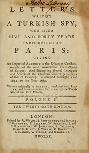 Letters written by a Turkish spy, who lived five and forty years undiscovered at Paris: giving an impartial account to the Divan at Constantinople, of the most remarkable transactions of Europe: and discovering several intrigues and secrets of the Christian courts (especially of that of France). Continued from the year 1637, to the year 1682