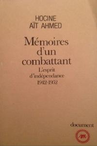 Mémoires d un combattant ' L'esprit d'independance 1942 1952 '